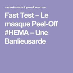 Fast Test – Le masque Peel-Off #HEMA – Une Banlieusarde