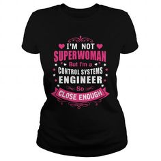 CONTROL SYSTEMS ENGINEER I'm Not Superwoman But I'm A So Close Enough T Shirts…
