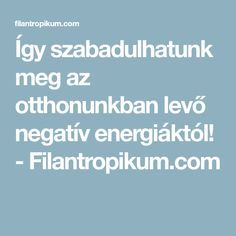 Így szabadulhatunk meg az otthonunkban levő negatív energiáktól! - Filantropikum.com Life, Yoga