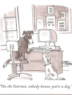 "New Yorker Cartoon, ""On the internet, nobody knows you're a dog."""