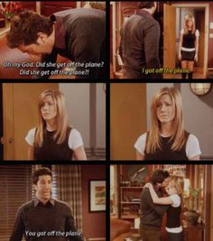 "F.R.I.E.N.D.S. Final Episode... ""I got off the plane!"" -Rachel Green"