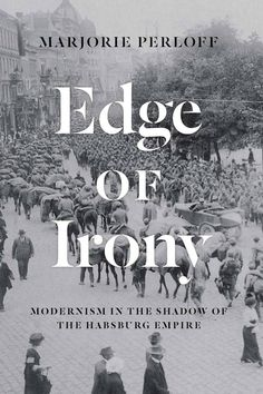Buy Edge of Irony: Modernism in the Shadow of the Habsburg Empire by Marjorie Perloff and Read this Book on Kobo's Free Apps. Discover Kobo's Vast Collection of Ebooks and Audiobooks Today - Over 4 Million Titles! Modernist Literature, Lyric Poetry, Austro Hungarian, Stanford University, Romanticism, World War I, Texts, Modernism, Empire