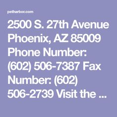 2500 S. 27th Avenue  Phoenix, AZ 85009 Phone Number: (602) 506-7387  Fax Number: (602) 506-2739   Visit the Shelter's Web Page