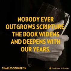 The Word only deepens & widens with our years. Charles Spurgeon quote