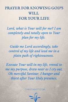 This is a prayer for revealing God's Will For Your Life. Lord, what is Your will for me? I am completely and totally open to Your plan for my life.                                                                                                                                                                                 More