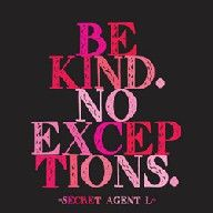 *Note: this is not the same as being a doormat.  You can be assertive and still be kind.