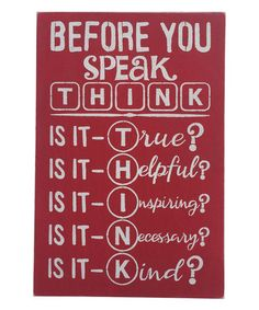 This 'Before You Speak Think' Wall Art by Sara's Signs is perfect! Great Quotes, Quotes To Live By, Me Quotes, Inspirational Quotes, Qoutes, Motivational, Unique Quotes, Family Quotes, Cool Words