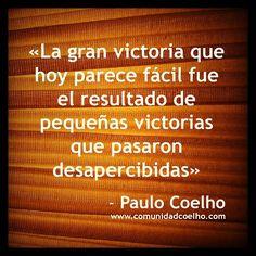 «La gran victoria que hoy parece fácil fue el resultado de pequeñas victorias que pasaron desapercibidas» - Paulo Coelho - www.comunidadcoelho