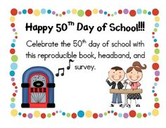 Help celebrate the first 50 days of school with this fun 50th day of school reproducible packet, headband, and survey. ...