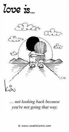 El amor es ... no mirar hacia atrás porque no vas de esa manera.