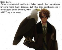 "Hetalia - Alfred F. Jones Diary Log ""My citizens are the only ones that will love me."" There are some that hate America and live here, but those of us that are faithful to our beloved country would be more than happy to kick some asses over the border. :3"