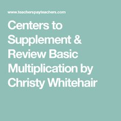Centers to Supplement & Review Basic Multiplication by Christy Whitehair