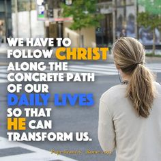 Seek to follow Christ during the ordinary moments of life - allow him to transform your routine! #WalkwithFrancis
