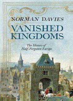 Vanished Kingdoms: The History Of Half-Forgotten Europe PDF