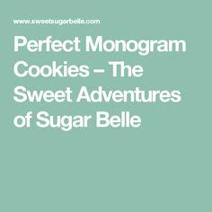Perfect Monogram Cookies – The Sweet Adventures of Sugar Belle