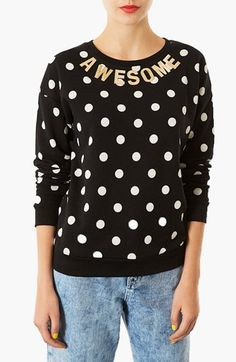 Topshop Spotted Slogan Sweatshirt available at #Nordstrom. Fun and witty.