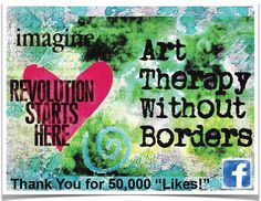 """Art Therapy Without Borders on Facebook, drop by for links to resources, methods and news at https://www.facebook.com/arttherapywithoutborders. And please pass along-- we reached the 50,000 """"Likes"""" milestone!"""