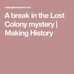 A break in the Lost Colony mystery | Making History