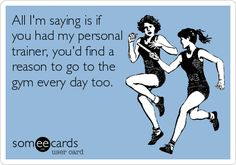 All I'm saying is if you had my personal trainer, you'd find a reason to go to the gym every day too.All I'm saying is if you had my personal trainer, you'd find a reason to go to the gym every day too. Workout Memes, Gym Memes, Personal Trainer Humor, Funny Gym Quotes, Gym Humour, Training Quotes, Training Tips, Fitness Motivation Quotes, Workout Motivation