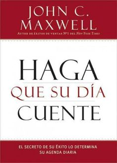 Haga que su dia cuente / Make Today Count: El secreto de su exito lo determina su agenda diaria / The Secret of S...