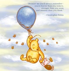 Promise me you'll always remember...  -Christopher Robin
