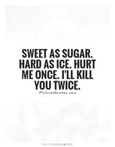 Sweet as sugar hard as ice hurt me once i ll kill you twice picture quot sassyquotes hard hurt ice ill kill picture quot sassyquotes sugar sweet 30 great short sassy quotes to use for the ones you dont like Motivacional Quotes, Mood Quotes, Positive Quotes, Funny Quotes, Qoutes, Sweet Girl Quotes, Funny Couple Quotes, Bad Words Quotes, Good Girl Quotes
