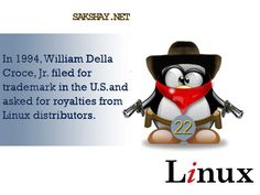 Linux fact of the day 22.  22. In 1994, William Della Croce, Jr. filed for trademark in the U.S.and asked for royalties from Linux distributors.