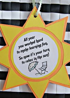 Teacher appreciation gift tag. I couldn't find the original printable, so had the kids hand-write the message on a piece of card stock (to go with a pretty beach bag containing sunscreen, flip flops, a colorful water cup, People and Real Simple mags, a plush beach towel, etc. (If I'd had the funds, I would have added a gift cert for a pedicure.)