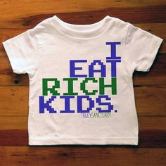 I Eat Rich Kids Toddler T-Shirt Tee Shirt From TrulySanctuary, Graphic Tee, Great Birthday Gift Or Party Favor
