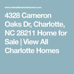 4328 Cameron Oaks Dr, Charlotte, NC 28211 Home for Sale | View All Charlotte Homes