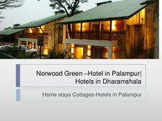 Hotel in palampur-Hotels in dharamshala -Norewood Green by Nick Boon via slideshare
