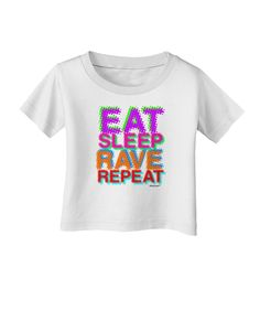 Eat Sleep Rave Repeat Color Infant T-Shirt by TooLoud