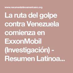 La ruta del golpe contra Venezuela comienza en ExxonMobil (Investigación) - Resumen Latinoamericano  www.misterio.tv