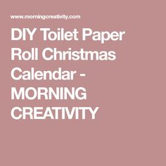 DIY Toilet Paper Roll Christmas Calendar - MORNING CREATIVITY