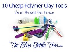 Find out about these 10 Cheap Polymer Clay Tools that you can find around the house.