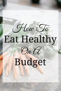 Healthy living doesn't have to be expensive. These 7 ways to eat healthy on a budget don't send your wallet running for the grocery store exit.
