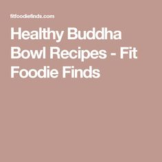 Healthy Buddha Bowl Recipes - Fit Foodie Finds