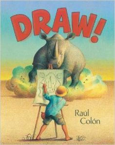 Draw! by Raul Colon--Check out the review at http://lgdata.s3-website-us-east-1.amazonaws.com/docs/1622/1299628/StaffPicks2015-01.pdf