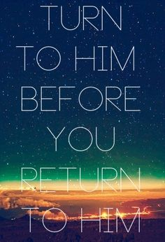 Turn to Allah before you return to Allah! #Islam #Repent #Faith