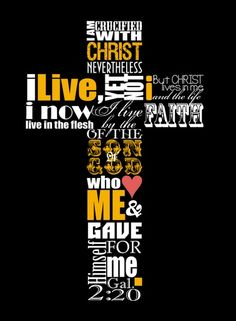 """I Am Crucified With Christ. - Galatians 2:20, """"I am crucified with Christ: nevertheless I live; yet not I, but Christ liveth in me: and the life which I now live in the flesh I live by the faith of the Son of God, who loved me, and gave himself for me."""""""