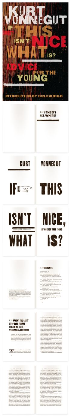 A new book by Kurt Vonnegut, designed by Misha Beletsky and published by RosettaBooks, http://www.amazon.com/If-This-Isnt-Nice-What/dp/0795333765/ More here: http://www.behance.net/gallery/If-This-Is-not-Nice-What-Is-by-Kurt-Vonnegut/9046427 and here:  http://issuu.com/misha1/docs/untitled_extract_pages Designed by Misha Beletsky