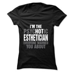 Im the psycHOTic ESTHETICIAN everyone warned you about T SHIRT