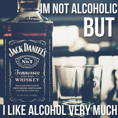 I like alcohol very much