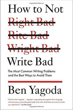 Amazon.com: How to Not Write Bad: The Most Common Writing Problems and the Best Ways to Avoid Them (9781594488481): Ben Yagoda: Books