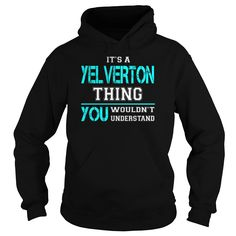 [Popular tshirt name ideas] Its a YELVERTON Thing You Wouldnt Understand  Last Name Surname T-Shirt  Free Ship  Its a YELVERTON Thing. You Wouldnt Understand. YELVERTON Last Name Surname T-Shirt  Tshirt Guys Lady Hodie  SHARE and Get Discount Today Order now before we SELL OUT  Camping a vest thing you wouldnt understand tshirt hoodie hoodies year name birthday a yelverton thing you wouldnt understand its a last name surname