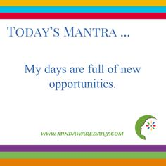 Today's #Mantra. . . My days are full of new opportunities.  #affirmation #trainyourbrain #ltg  Would you like these mantras in your email inbox?  Click here: