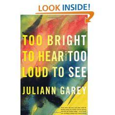 Too Bright to Hear Too Loud to See: Juliann Garey
