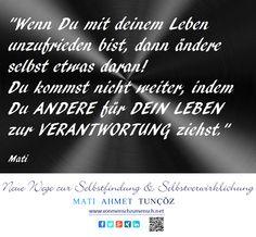 Mati Ahmet Tuncöz - Experte für Selbstfindung und Selbstverwirklichung (Coaching + Psychotherapie): Eigenverantwortung bedeutet...? ♦ Euer, Mati Ahmet...