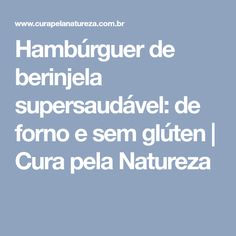 Hambúrguer de berinjela supersaudável: de forno e sem glúten | Cura pela Natureza