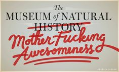 The Museum of Natural Mother F-ing Awesomeness — Friends of Type